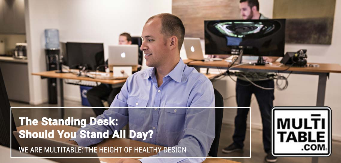 The Standing Desk Should You Stand All Day MultiTable