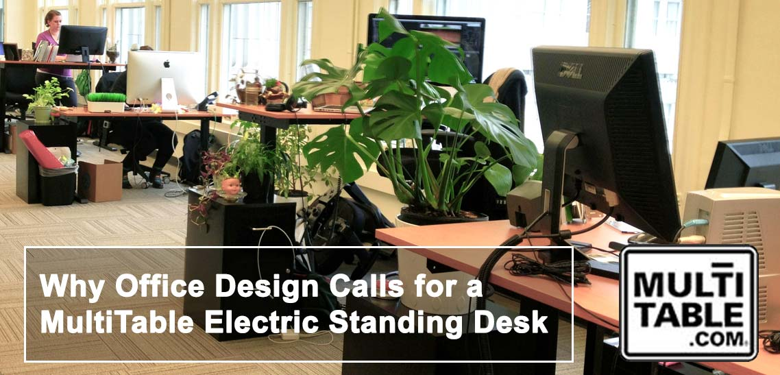 Why Office Design Calls For An Electric Standing Desk MultiTable