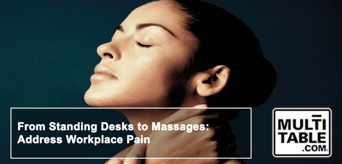 From Standing Desks To Massages Address Workplace Pain MultiTable