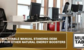 The MultiTable Manual Standing Desk And Four Other Natural Energy Boosters